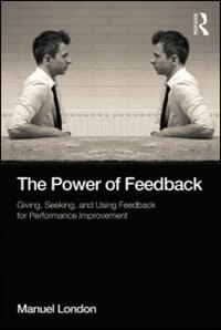 The Power Of Feedback: Giving, Seeking, And Using Feedback For Performance Improvement