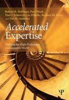 Accelerated Expertise: Training For High Proficiency In A Complex World