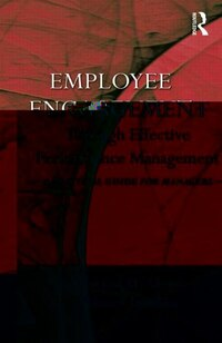 EMPLOYEE ENGAGEMENT THROUGH EFFECTIVE PERFORMANCE MANAGEMENT: A Practical Guide for Managers