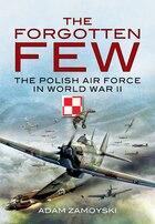 Forgotten Few: The Polish Air Force In World War Ii