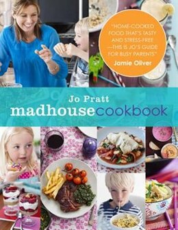 Book The Madhouse Cookbook: Delicious Recipes For The Busy Family Kitchen by Jo Pratt