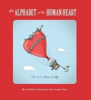 The Alphabet of the Human Heart: The A to Zen of Life