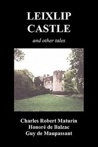 Leixlip Castle, Melmoth The Wanderer, The Mysterious Mansion, The Flayed Hand, The Ruins Of The…
