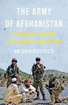 The Army of Afghanistan: A Political History of a Fragile Institution