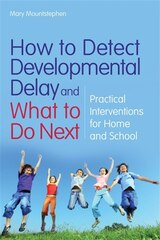 How to Detect Developmental Delay and What to Do Next: Practical Interventions for Home and School