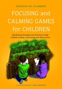 Focusing and Calming Games for Children: Mindfulness Strategies and Activities to Help Children to…