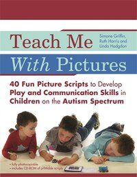 Teach Me with Pictures: 40 Fun Picture Scripts to Develop Play and Communication Skills in Children…