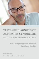 Very Late Diagnosis of Asperger Syndrome (Autism Spectrum Disorder): How Seeking A Diagnosis in…