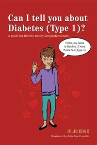 Can I Tell You about Diabetes (Type 1)?: A Guide for Friends, Family and Professionals