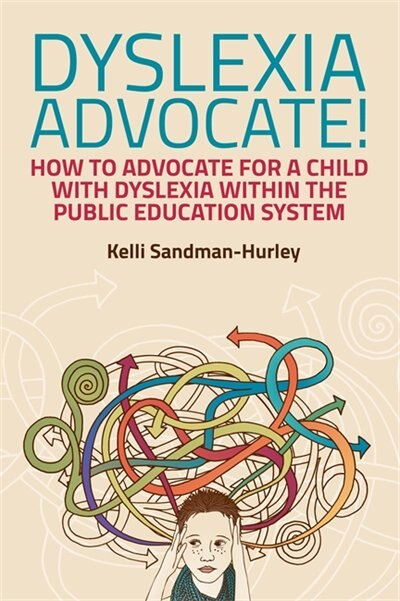 Dyslexia Advocate!: How to Advocate for a Child with Dyslexia within the Public Education System by Kelli Sandman-Hurley