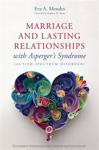Marriage and Lasting Relationships with Asperger's Syndrome (Autism Spectrum Disorder): Successful…