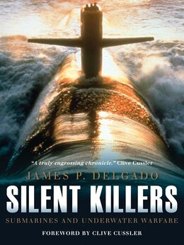 Book Silent Killers: Submarines and Underwater Warfare by James Delgado
