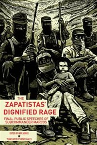 The Zapatistas' Dignified Rage: Final Public Speeches Of Subcommander Marcos by Subcomandante Insurgente Marcos