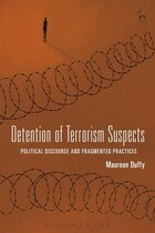 Detention of Terrorism Suspects: Political Discourse and Fragmented Practices
