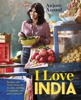 I Love India: Recipes And Stories From City To Coast, Morning To Midnight, And Past To Present