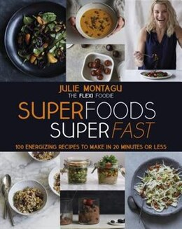 Book Superfoods Superfast: 100 Energizing Recipes To Make In 20 Minutes Or Less by Julie Montagu
