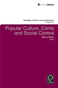 Popular Culture, Crime and Social Control by Mathieu Deflem
