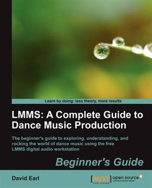 Lmms: A Complete Guide to Dance Music Production by David Earl