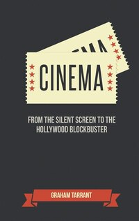 Cinema: From The Silent Screen To The Hollywood Blockbuster