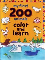 My First 200 Animals Colour And Learn