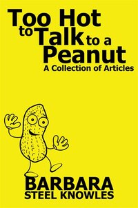 Too Hot to talk to a Peanut - A Collection of Articles