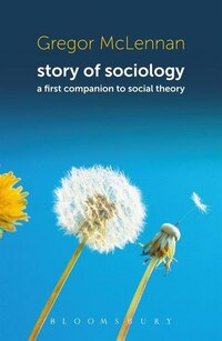 Story of Sociology: A First Companion to Social Theory
