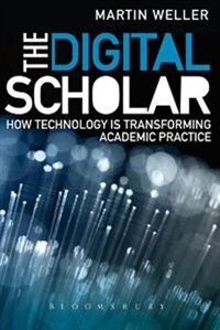 Book The Digital Scholar: How Technology Is Transforming Scholarly Practice by Martin Weller