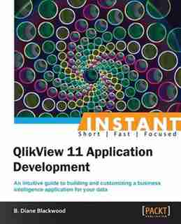 Instant QlikView 11 App Development by Diane Blackwood