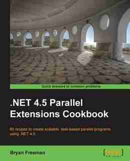 .Net 4.5 Parallel Extensions by Bryan Freeman