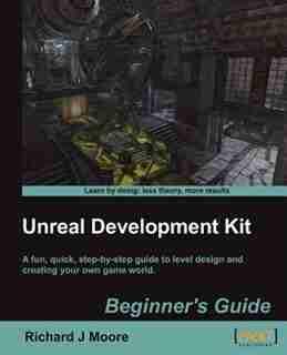 Unreal Development Kit 3 Beginner's Guide by Richard Moore