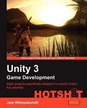 Unity 3 Game Development Hotshot by Jate Wittayabundit