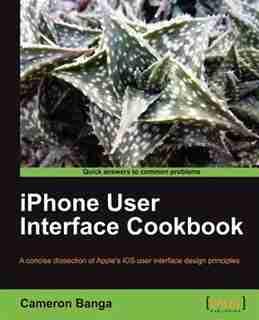 iPhone User Interface Cookbook by Cameron Banga