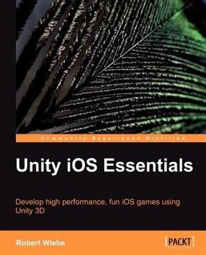 Unity IOS Essentials by R. Wiebe