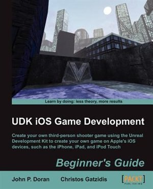 Udk IOS Game Development Beginner's Guide by John Preston Doran