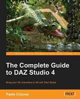 The Complete Guide to DAZ Studio 4 by Paolo Ciccone