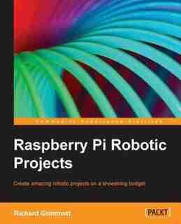 Raspberry Pi Robotics Projects by Dr Richard Grimmett