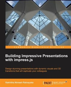 Building Impressive Presentations with Impress.Js by Rakhitha Nimesh Ratnayake