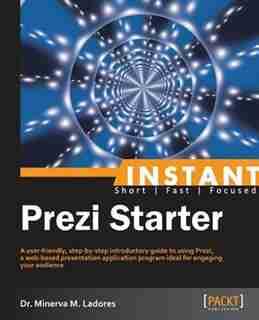 Instant Prezi Starter by Dr. Minerva M. Ladores