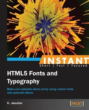 Instant HTML5 Fonts and Typography How-to by Kharrat Jaouher