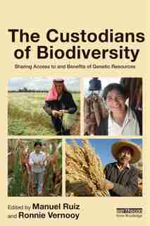 The Custodians Of Biodiversity: Sharing Access To And Benefits Of Genetic Resources by Manuel Ruiz