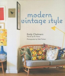 Book Modern Vintage Style: Using Vintage Pieces In The Contemporary Home by Emily Chalmers
