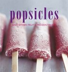 Popsicles: and other fruity frozen treats