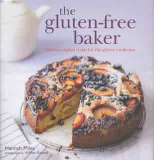 The Gluten-free Baker: Delicious Baked Treats For The Gluten Intolerant by Hannah Miles