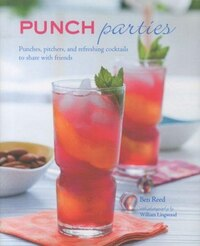 Punch Parties: Pitchers, punches and refreshing cocktails to share with friends