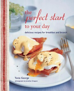 Book The Perfect Start to Your Day: Delicious recipes for breakfast and brunch by Tonia George