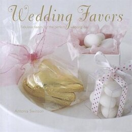 Book Wedding Favors: Fabulous favors for the perfect wedding day by Antonia Swinson