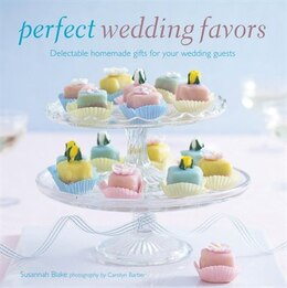 Book Perfect Wedding Favors: Delectable homemade gifts for your wedding guests by Susannah Blake