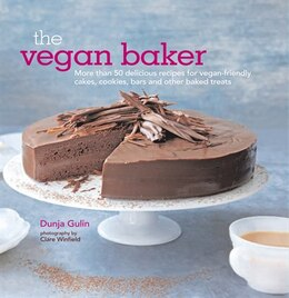 Book The Vegan Baker: More Than 50 Delicious Recipes For Vegan-friendly Cakes, Cookies, Bars And Other… by Dunja Gulin