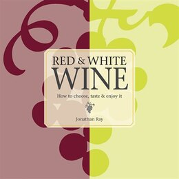 Book Red & White Wine: How To Choose, Taste And Enjoy It by Jonathan Ray