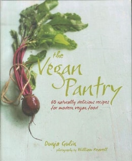 Book The Vegan Pantry: More Than 60 Delicious Recipes for Modern Vegan Food by Dunja Gulin